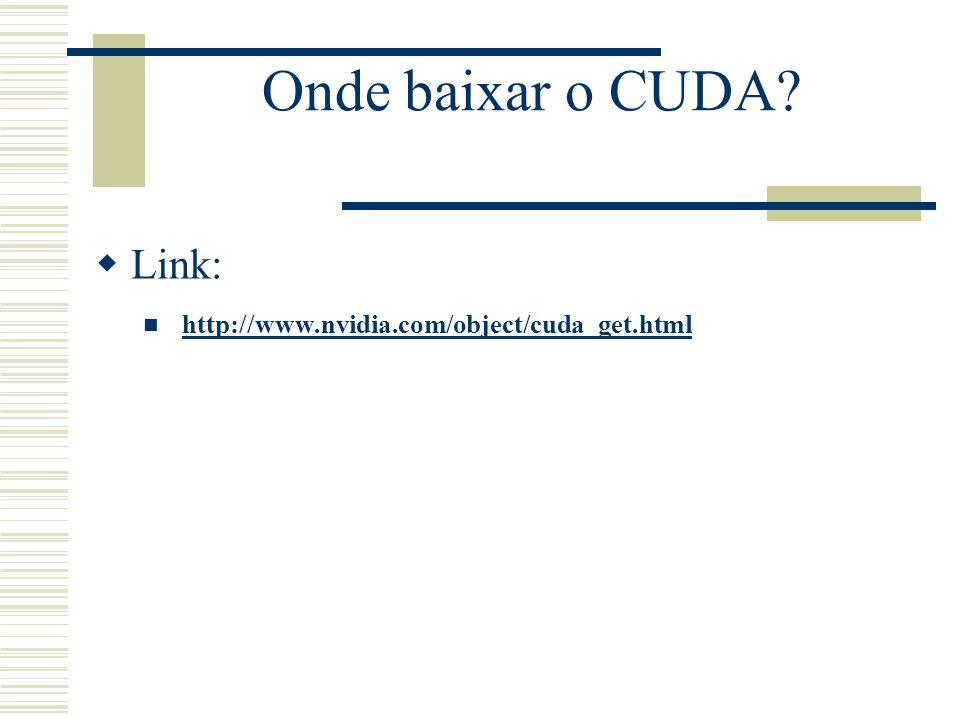 Onde baixar o CUDA? Link: http://www.nvidia.com/object/cuda_get.html