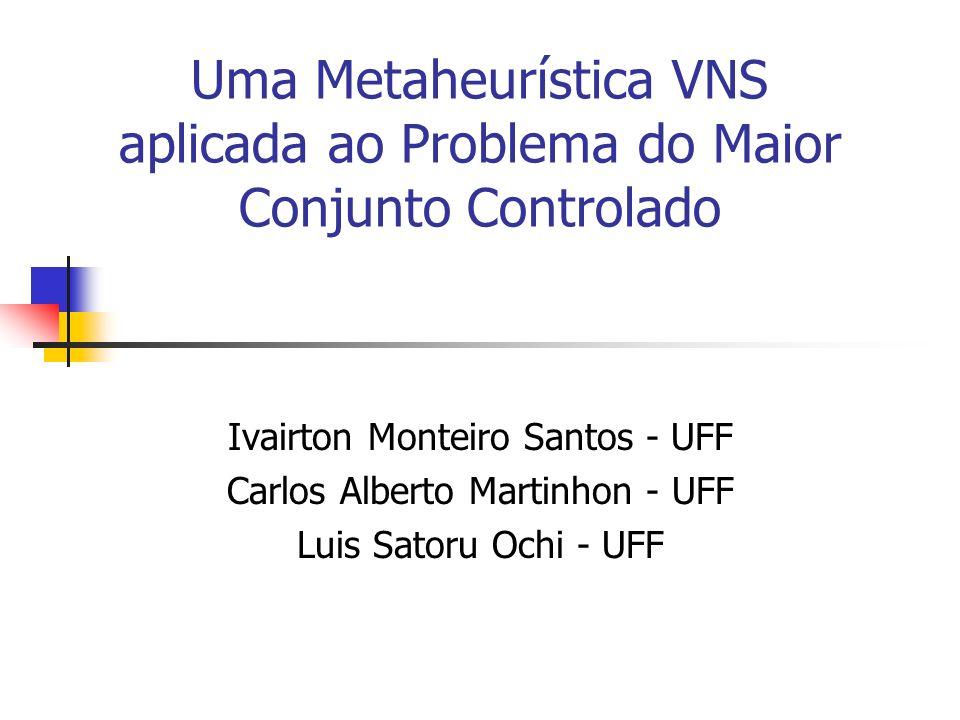 Uma Metaheurística VNS aplicada ao Problema do Maior Conjunto Controlado Ivairton Monteiro Santos - UFF Carlos Alberto Martinhon - UFF Luis Satoru Och