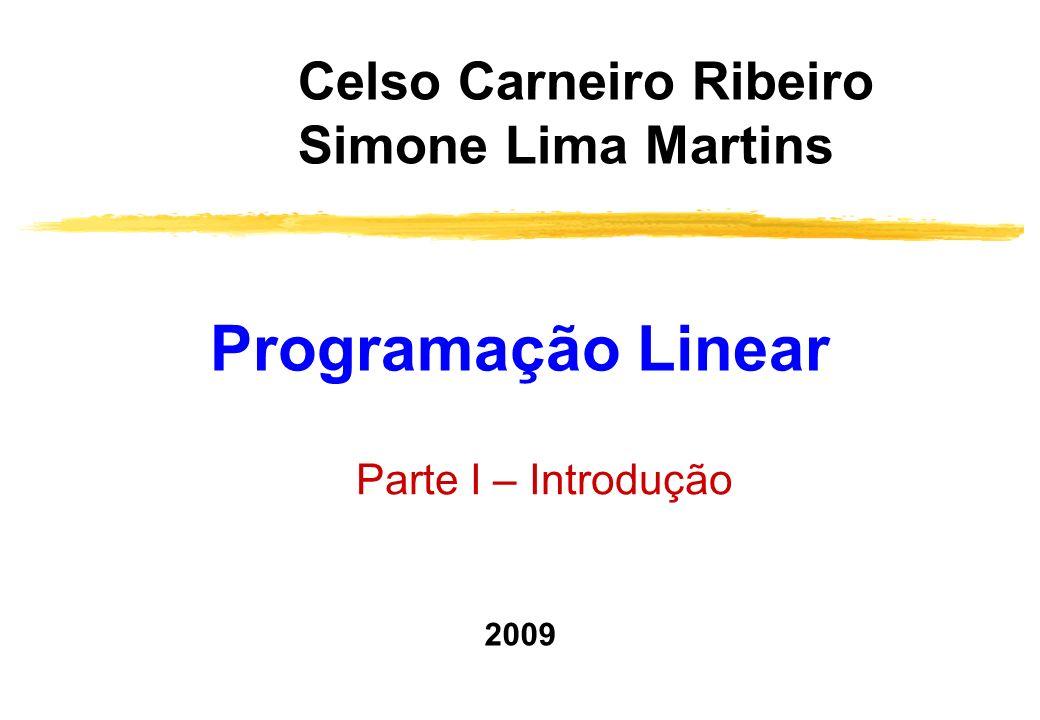 Março-julho 2009Programação linearPL 2/223 Organização e programação 1) Motivação e modelagem (4 aulas) 2) Resolução gráfica (2 aulas) 3) Fundamentos de álgebra linear e do simplex (2 aulas) 4) Algoritmo do simplex (5 aulas) 5) Laboratório de modelagem e solução (6 aulas) 6) Dualidade e análise de sensibilidade (3 aulas) 7) Otimização em redes e extensões (3 aulas)