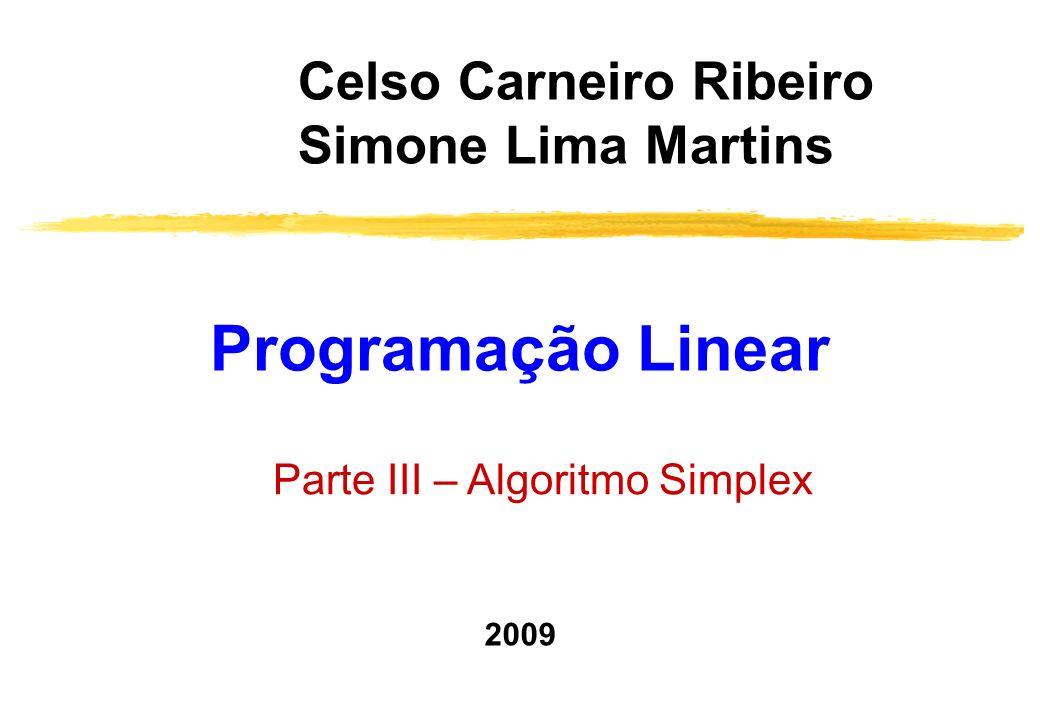Programação Linear Celso Carneiro Ribeiro Simone Lima Martins Parte III – Algoritmo Simplex 2009