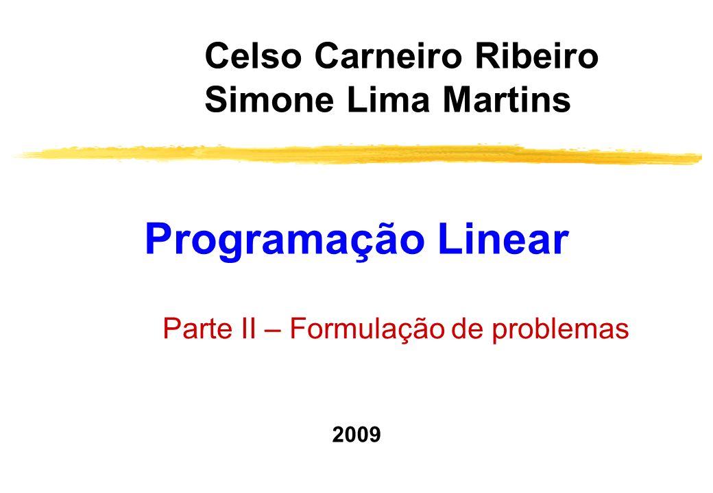 Programação Linear Celso Carneiro Ribeiro Simone Lima Martins Parte II – Formulação de problemas 2009