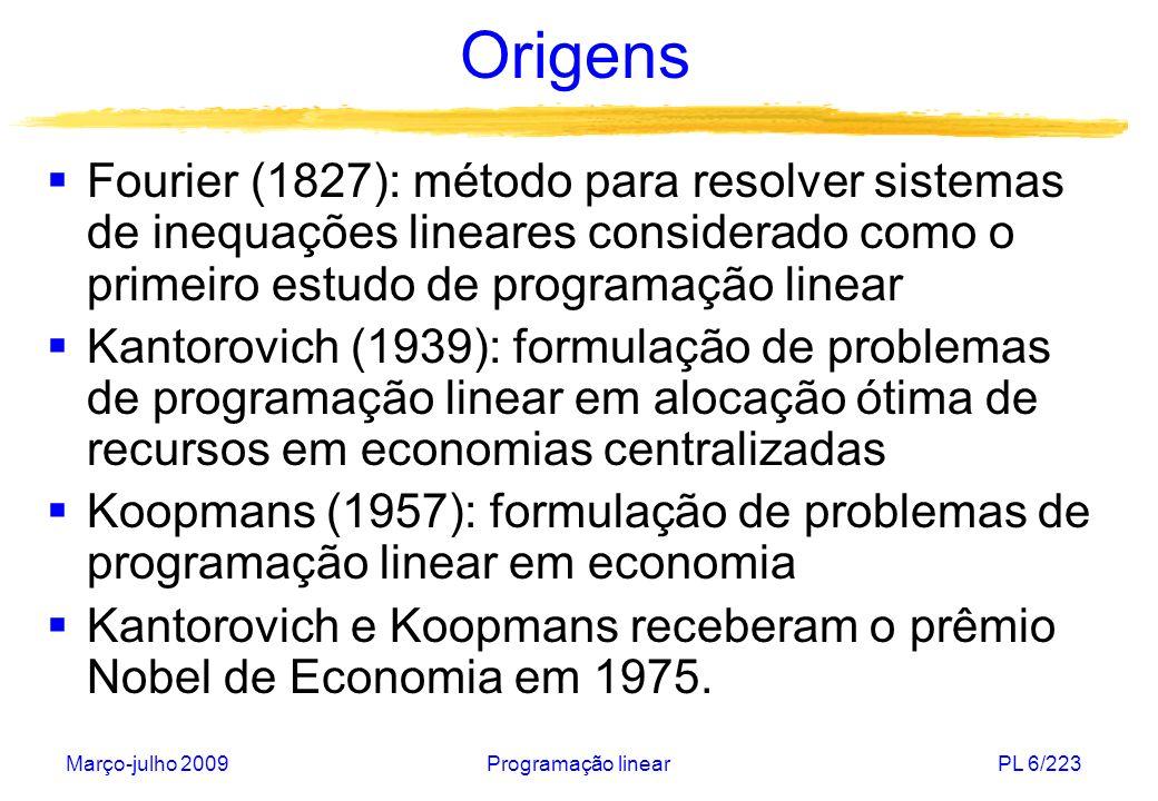 Março-julho 2009Programação linearPL 6/223 Origens Fourier (1827): método para resolver sistemas de inequações lineares considerado como o primeiro es