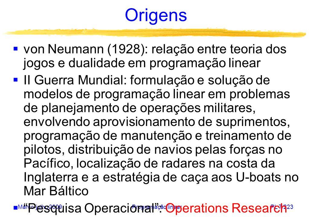 Março-julho 2009Programação linearPL 7/223 Origens von Neumann (1928): relação entre teoria dos jogos e dualidade em programação linear II Guerra Mund