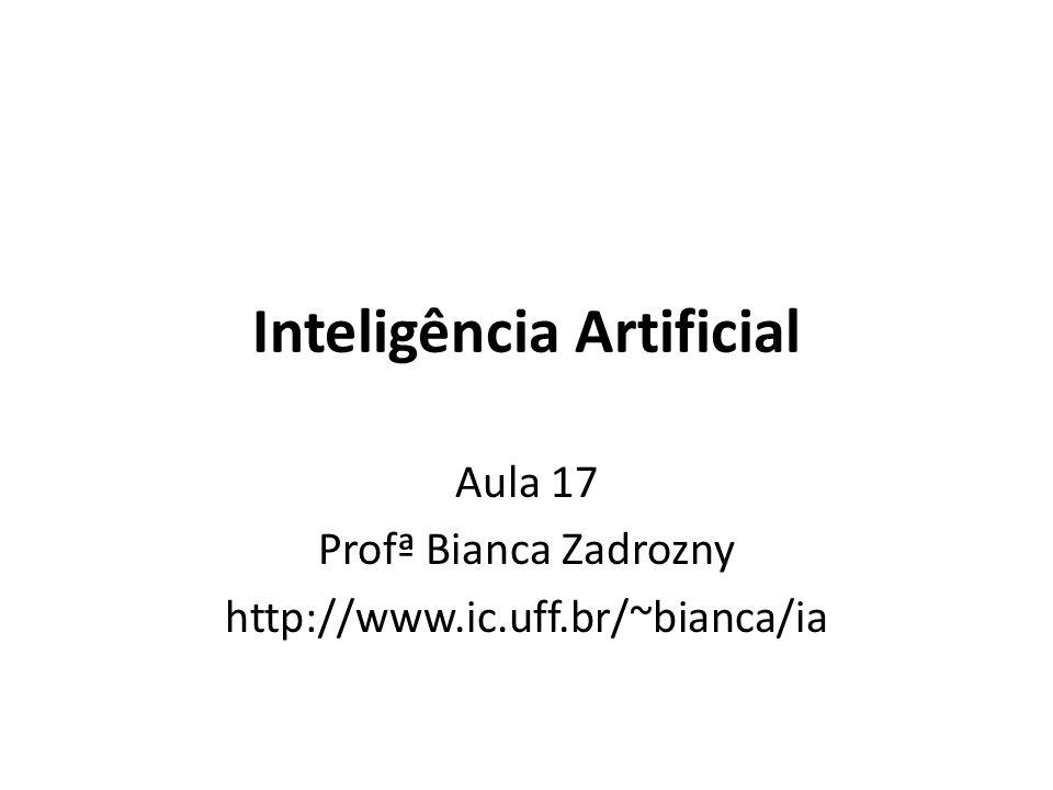 Inteligência Artificial Aula 17 Profª Bianca Zadrozny http://www.ic.uff.br/~bianca/ia