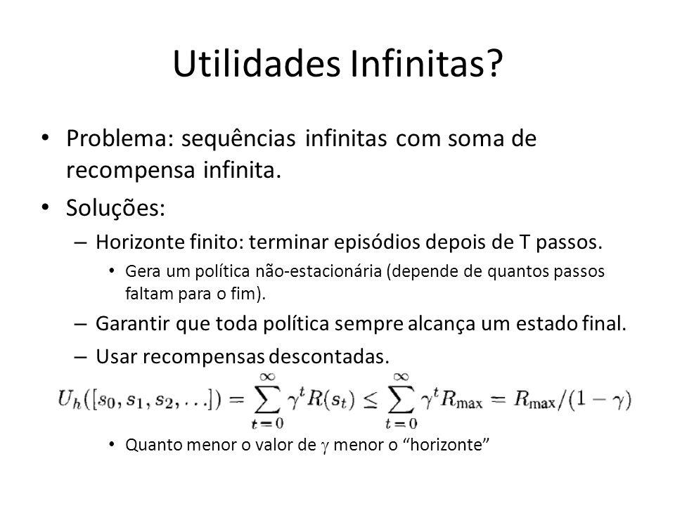 Utilidades Infinitas? Problema: sequências infinitas com soma de recompensa infinita. Soluções: – Horizonte finito: terminar episódios depois de T pas