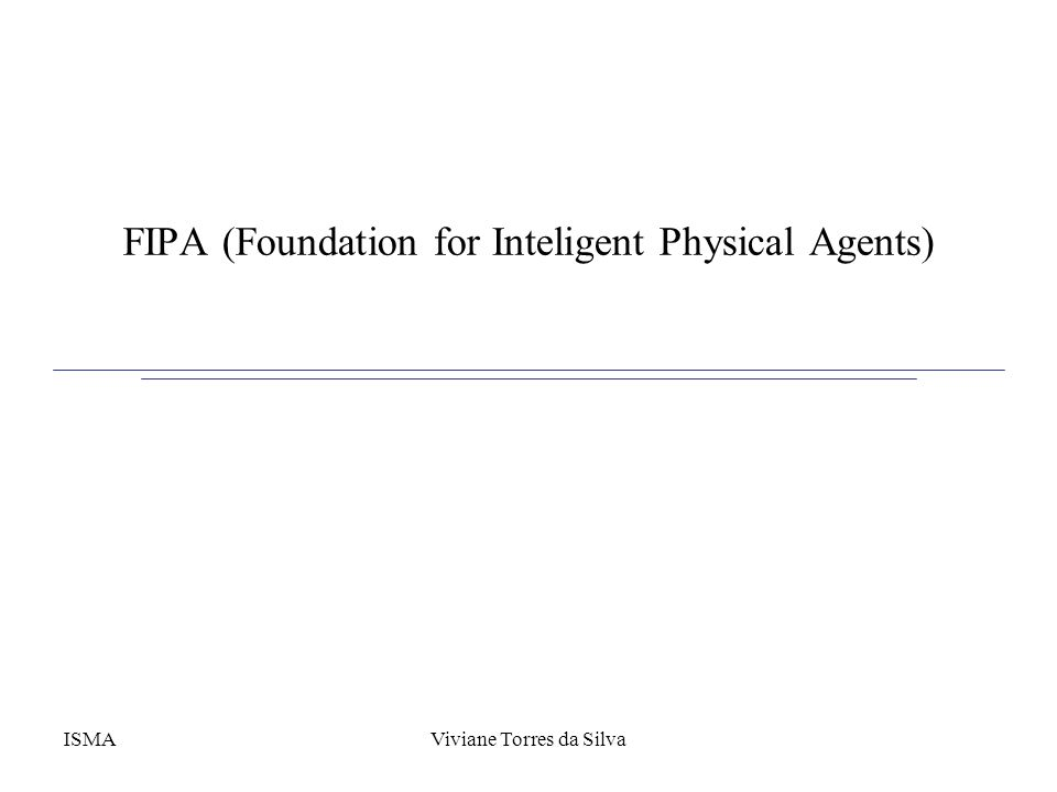 FIPA (Foundation for Inteligent Physical Agents) ISMAViviane Torres da Silva