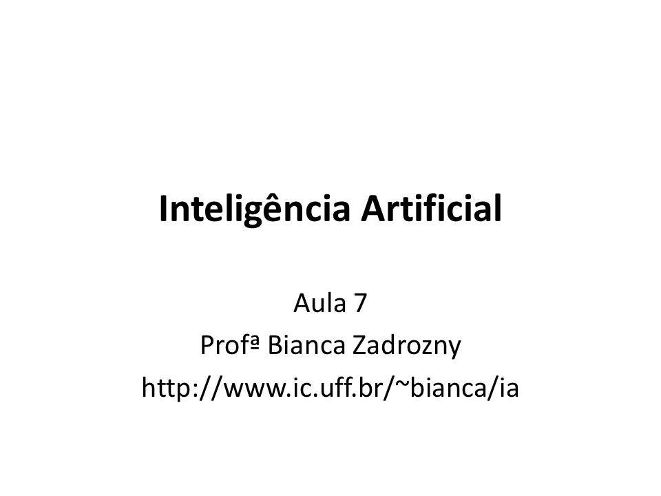 Inteligência Artificial Aula 7 Profª Bianca Zadrozny http://www.ic.uff.br/~bianca/ia