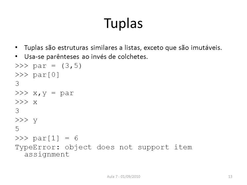 Tuplas Tuplas são estruturas similares a listas, exceto que são imutáveis. Usa-se parênteses ao invés de colchetes. >>> par = (3,5) >>> par[0] 3 >>> x