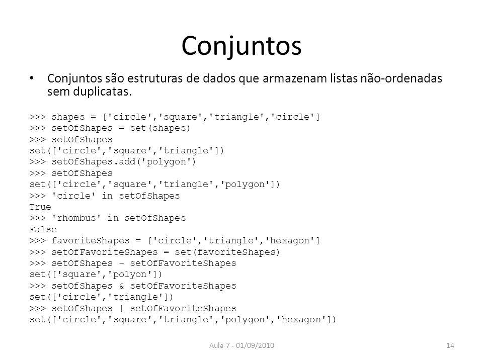 Conjuntos Conjuntos são estruturas de dados que armazenam listas não-ordenadas sem duplicatas. >>> shapes = ['circle','square','triangle','circle'] >>