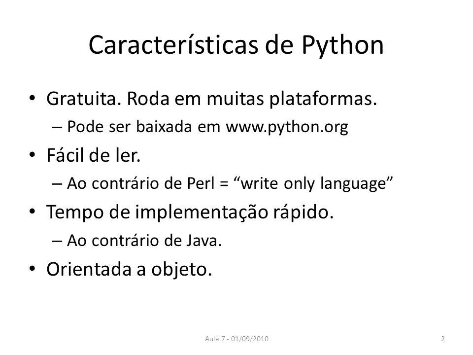 Aula 7 - 01/09/2010 Características de Python Gratuita. Roda em muitas plataformas. – Pode ser baixada em www.python.org Fácil de ler. – Ao contrário