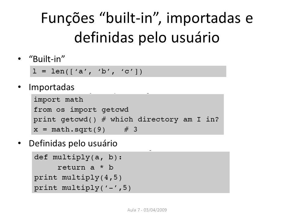 Aula 7 - 03/04/2009 Funções built-in, importadas e definidas pelo usuário Built-in Importadas Definidas pelo usuário