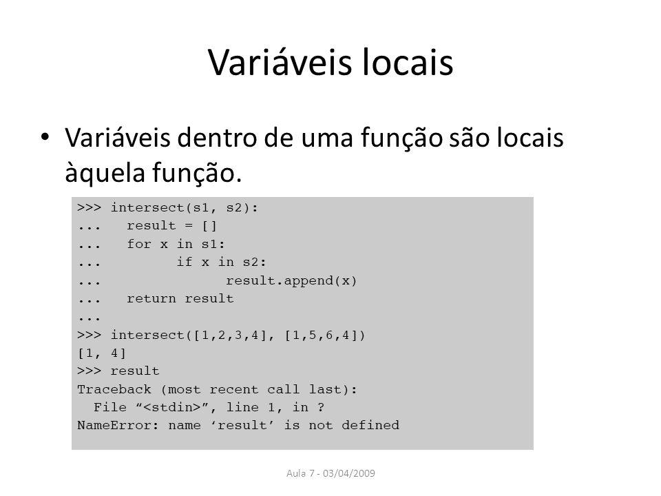 Aula 7 - 03/04/2009 Variáveis locais Variáveis dentro de uma função são locais àquela função.