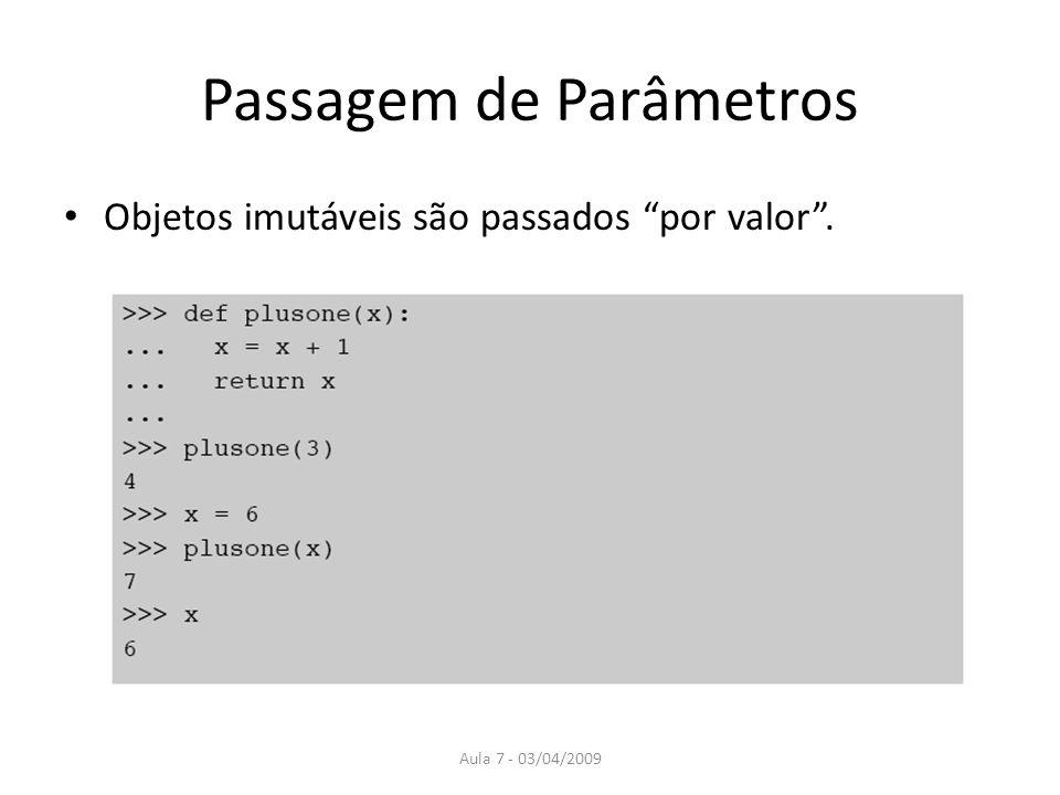 Aula 7 - 03/04/2009 Passagem de Parâmetros Objetos imutáveis são passados por valor.