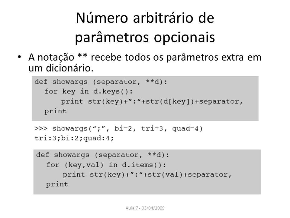 Aula 7 - 03/04/2009 Número arbitrário de parâmetros opcionais A notação ** recebe todos os parâmetros extra em um dicionário.