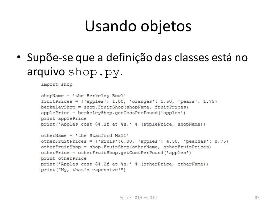 Usando objetos Supõe-se que a definição das classes está no arquivo shop.py. Aula 7 - 01/09/201033