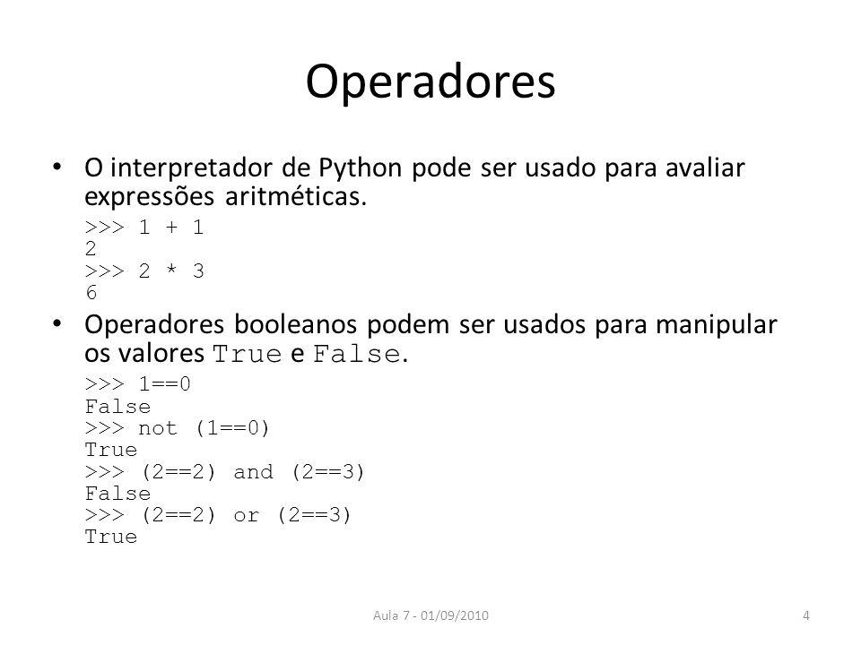 Operadores O interpretador de Python pode ser usado para avaliar expressões aritméticas. >>> 1 + 1 2 >>> 2 * 3 6 Operadores booleanos podem ser usados