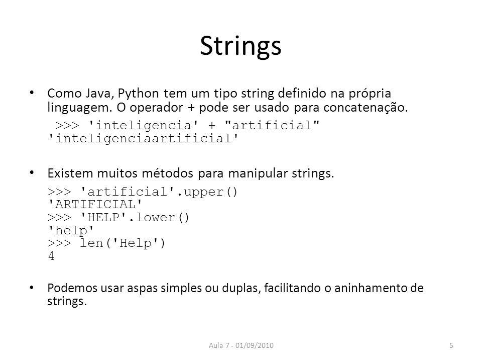 Strings Como Java, Python tem um tipo string definido na própria linguagem. O operador + pode ser usado para concatenação. >>> 'inteligencia' +