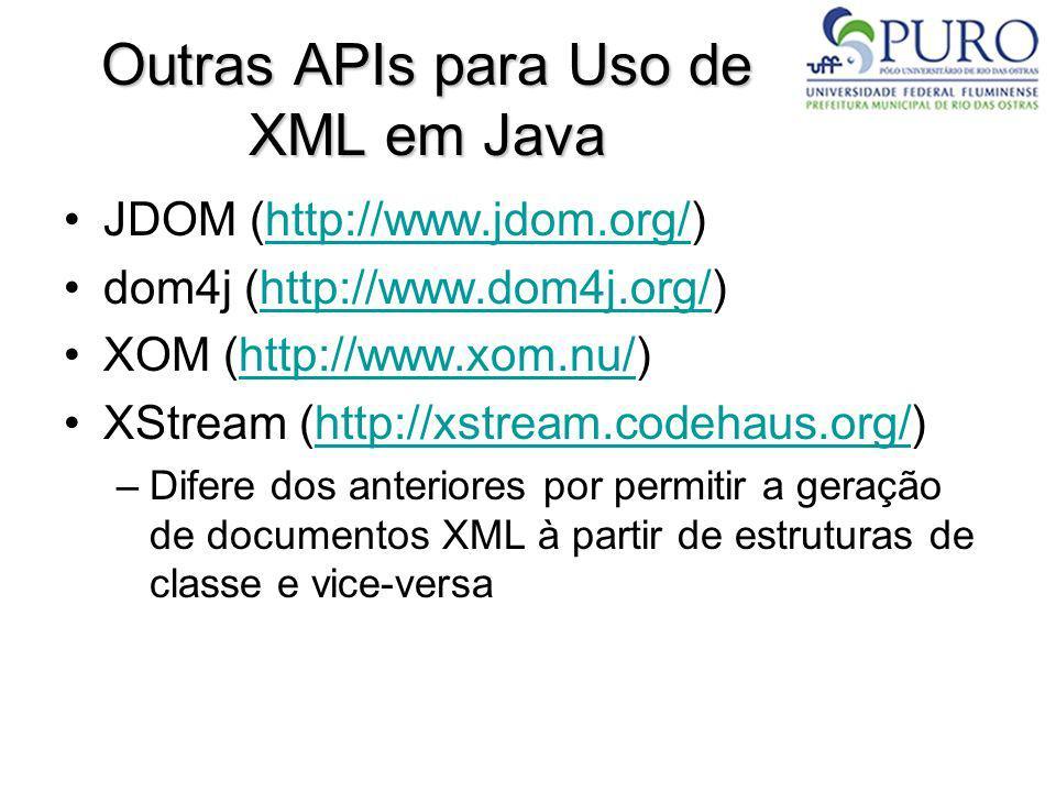 Outras APIs para Uso de XML em Java JDOM (http://www.jdom.org/)http://www.jdom.org/ dom4j (http://www.dom4j.org/)http://www.dom4j.org/ XOM (http://www
