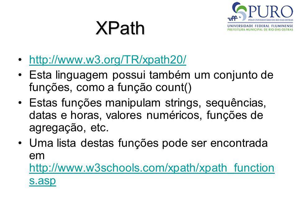 XPath http://www.w3.org/TR/xpath20/ Esta linguagem possui também um conjunto de funções, como a função count() Estas funções manipulam strings, sequên