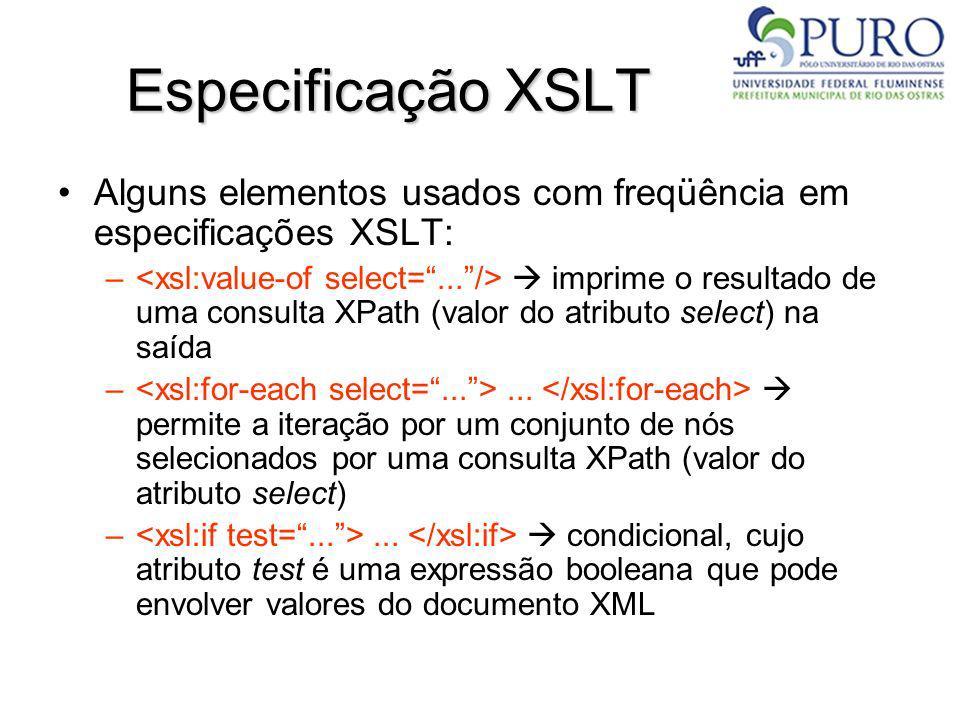 Especificação XSLT Alguns elementos usados com freqüência em especificações XSLT: – imprime o resultado de uma consulta XPath (valor do atributo selec