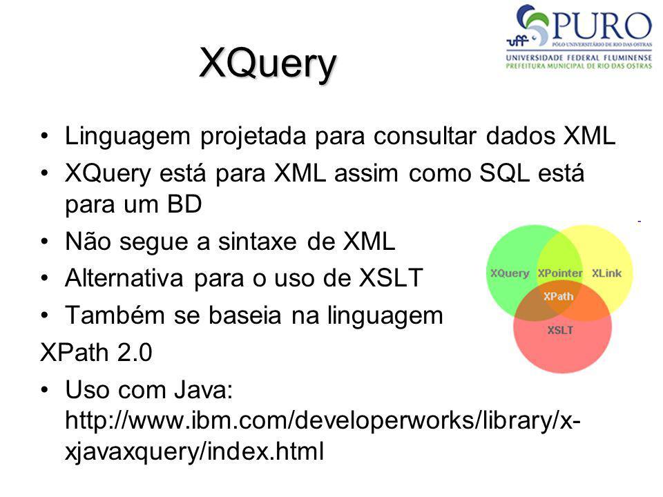 XQuery Linguagem projetada para consultar dados XML XQuery está para XML assim como SQL está para um BD Não segue a sintaxe de XML Alternativa para o