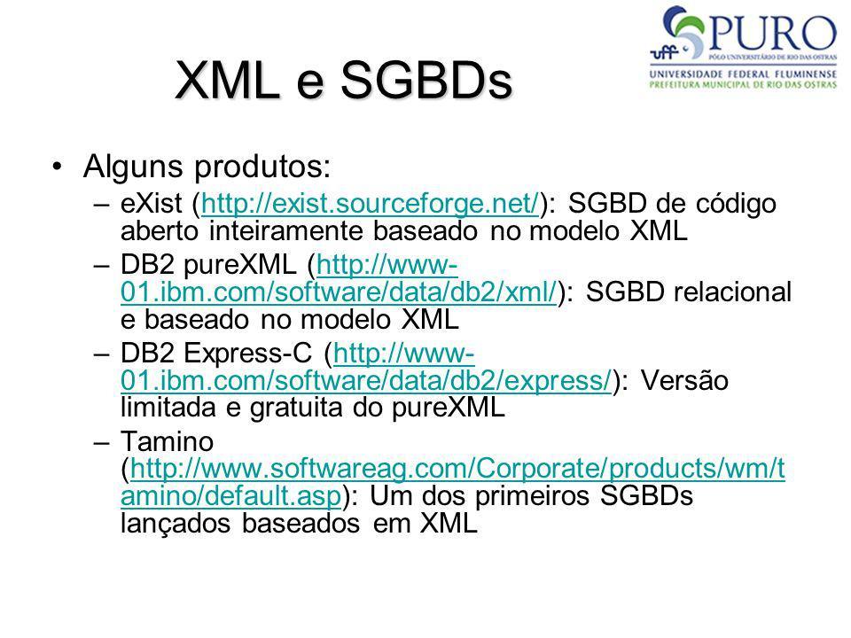 XML e SGBDs Alguns produtos: –eXist (http://exist.sourceforge.net/): SGBD de código aberto inteiramente baseado no modelo XMLhttp://exist.sourceforge.