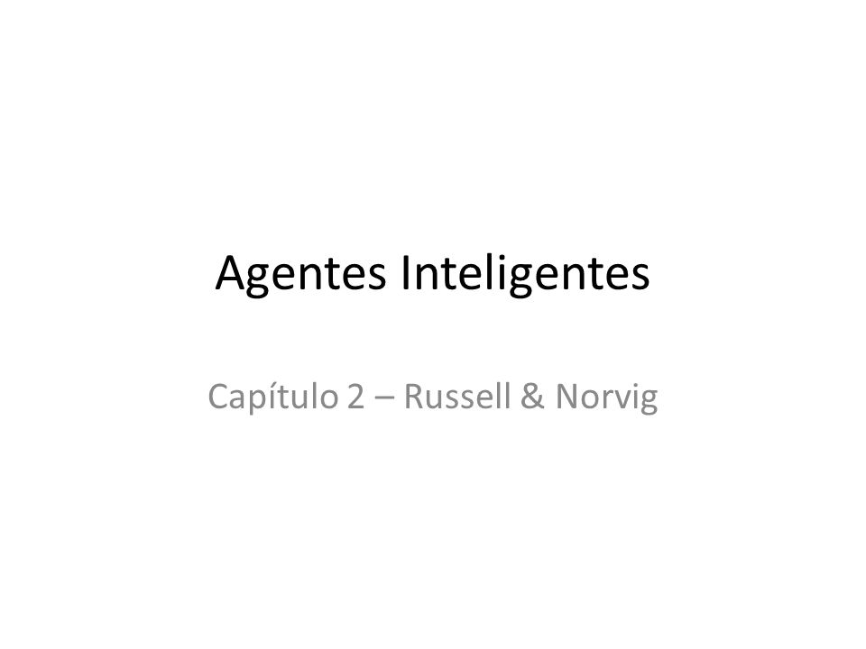 Agentes Inteligentes Capítulo 2 – Russell & Norvig