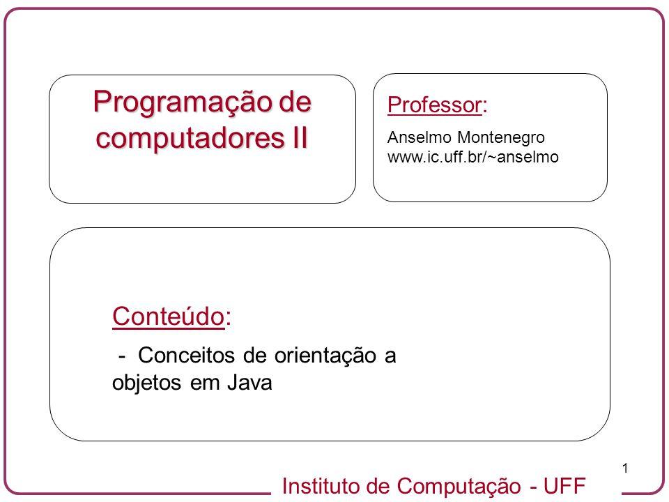 Instituto de Computação - UFF 12 Orientação a Objetos em Java (11/33) Bibicleta B 7º 35 km/h Métodos operam no estado interno de um objeto e servem como mecanismo de comunicação entre objetos.