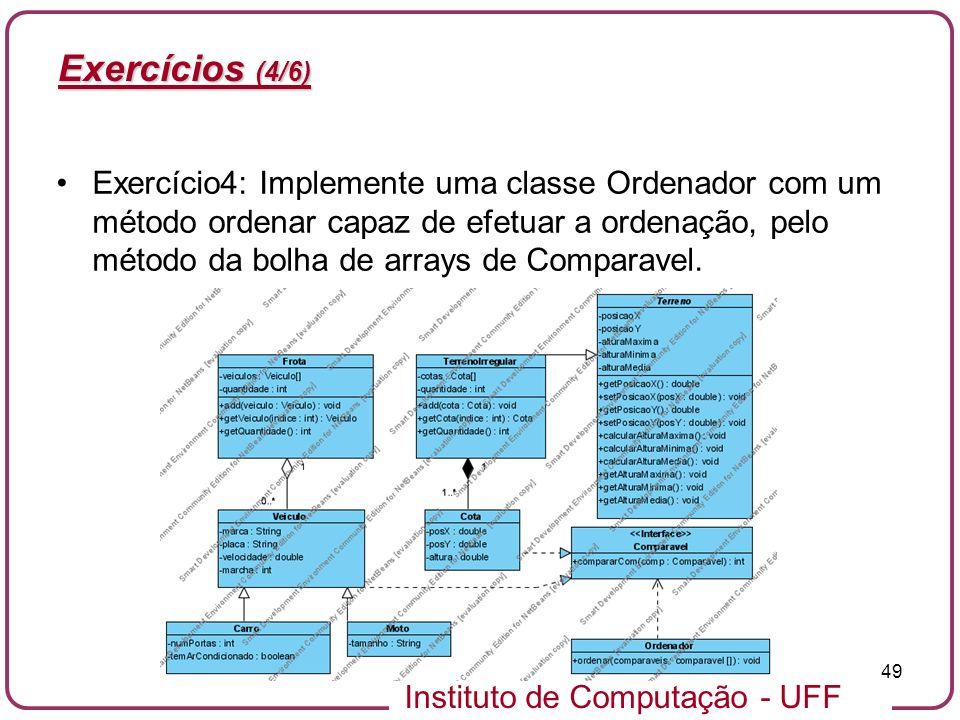 Instituto de Computação - UFF 49 Exercícios (4/6) Exercício4: Implemente uma classe Ordenador com um método ordenar capaz de efetuar a ordenação, pelo