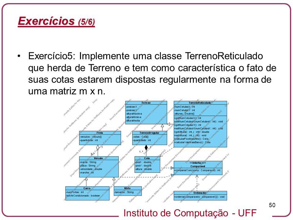 Instituto de Computação - UFF 50 Exercícios (5/6) Exercício5: Implemente uma classe TerrenoReticulado que herda de Terreno e tem como característica o
