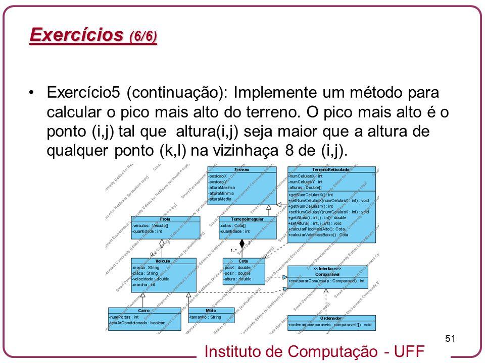 Instituto de Computação - UFF 51 Exercícios (6/6) Exercício5 (continuação): Implemente um método para calcular o pico mais alto do terreno. O pico mai