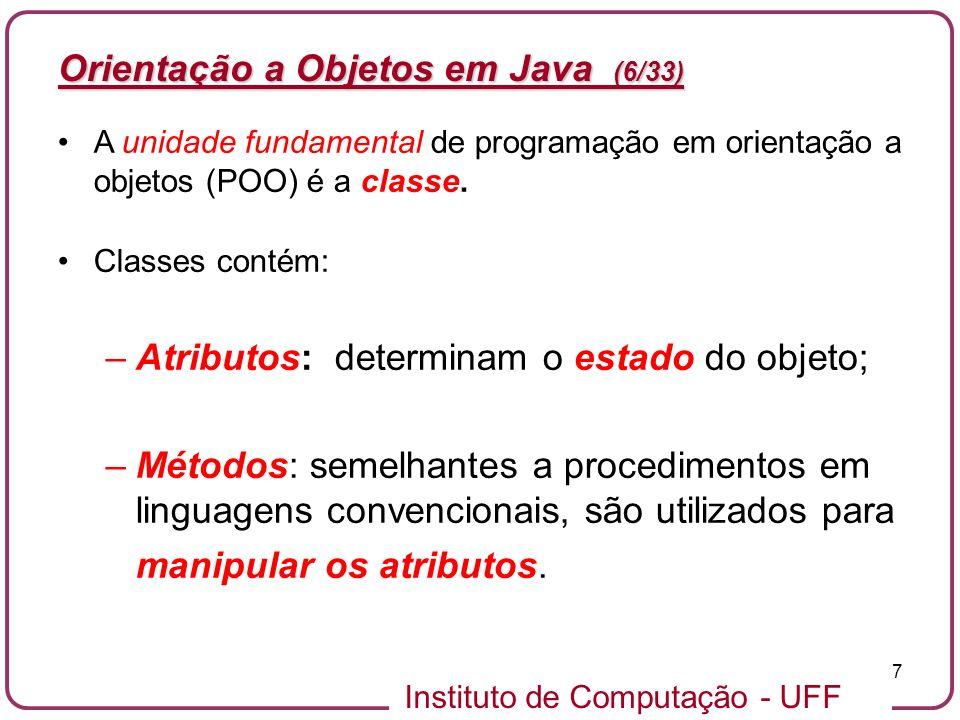 Instituto de Computação - UFF 8 Orientação a Objetos em Java (7/33) As classes provêem a estrutura para a construção de objetos - estes são ditos instâncias das classes Classe Aluno Nome Matrícula Nota Média setNome(nome) getNome()...
