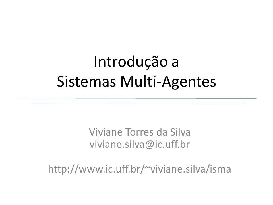 Introdução a Sistemas Multi-Agentes Viviane Torres da Silva viviane.silva@ic.uff.br http://www.ic.uff.br/~viviane.silva/isma
