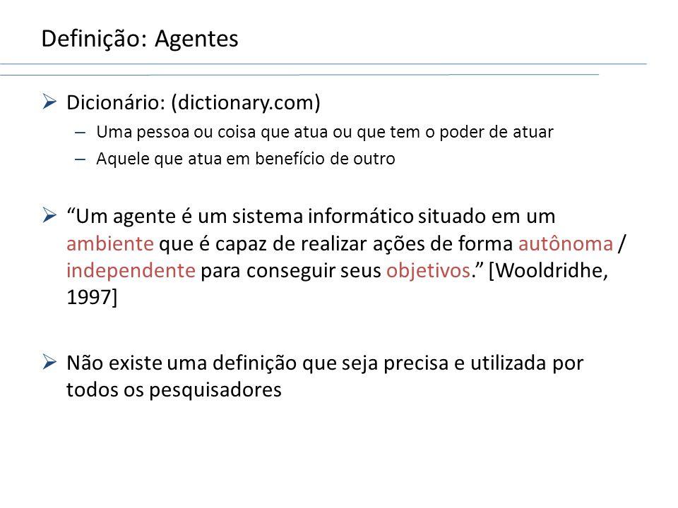 Definição: Agentes Dicionário: (dictionary.com) – Uma pessoa ou coisa que atua ou que tem o poder de atuar – Aquele que atua em benefício de outro Um