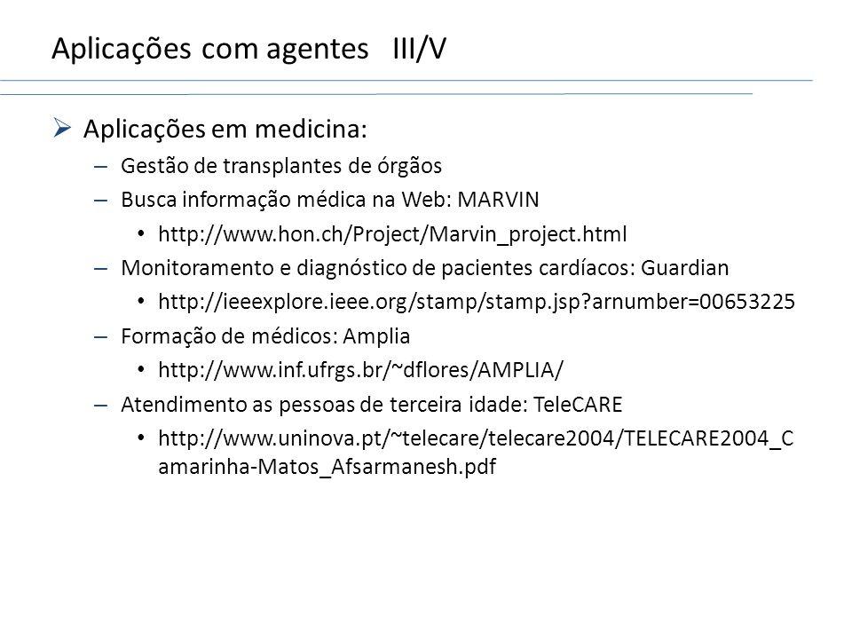 Aplicações com agentesIII/V Aplicações em medicina: – Gestão de transplantes de órgãos – Busca informação médica na Web: MARVIN http://www.hon.ch/Proj