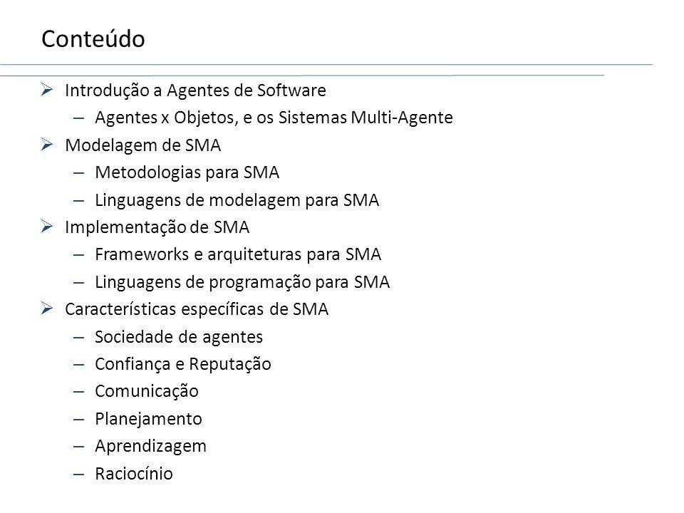 Conteúdo Introdução a Agentes de Software – Agentes x Objetos, e os Sistemas Multi-Agente Modelagem de SMA – Metodologias para SMA – Linguagens de mod