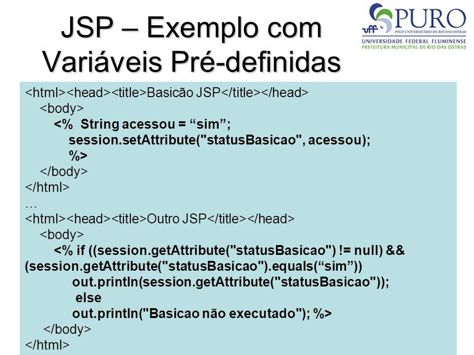 16 JSP – Exemplo com Variáveis Pré-definidas Basicão JSP <% String acessou = sim; session.setAttribute(