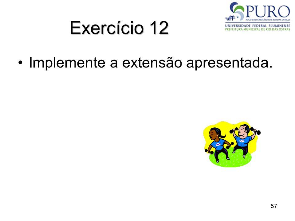 57 Exercício 12 Implemente a extensão apresentada.