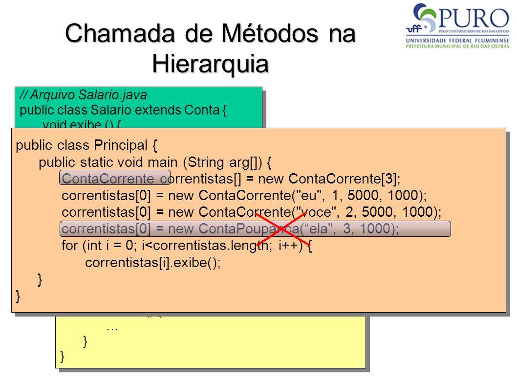 Chamada de Métodos na Hierarquia // Arquivo Salario.java public class Salario extends Conta { void exibe () { … } // Arquivo Salario.java public class