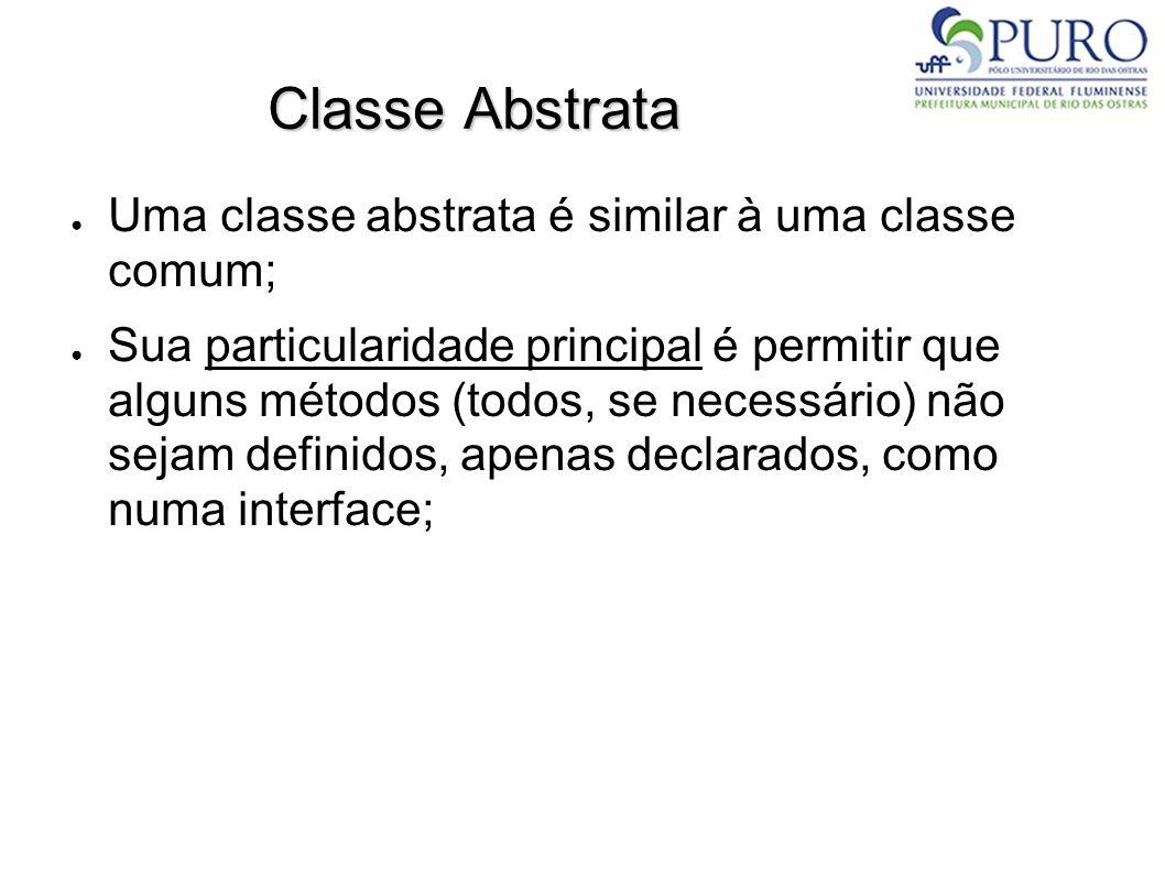 Classe Abstrata Uma classe abstrata é similar à uma classe comum; Sua particularidade principal é permitir que alguns métodos (todos, se necessário) n