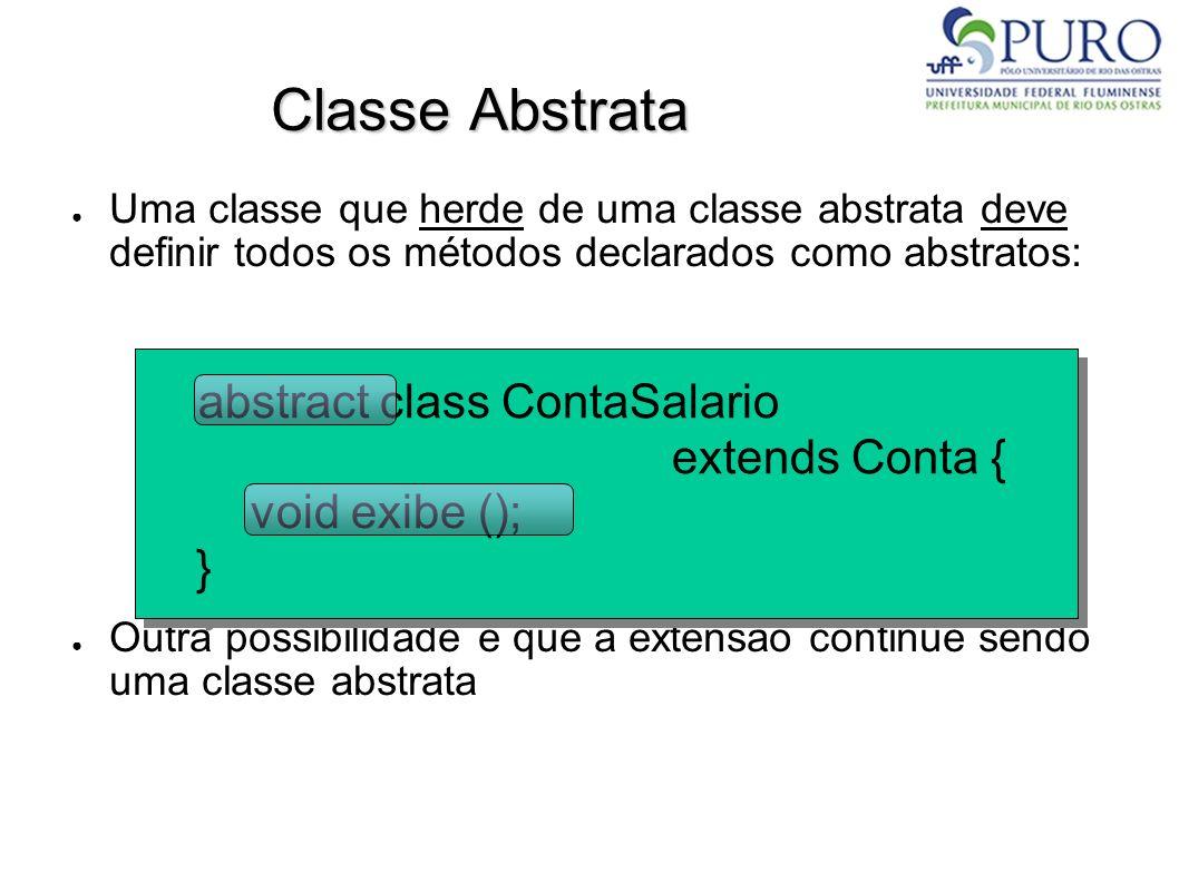 Classe Abstrata Uma classe que herde de uma classe abstrata deve definir todos os métodos declarados como abstratos: Outra possibilidade é que a exten