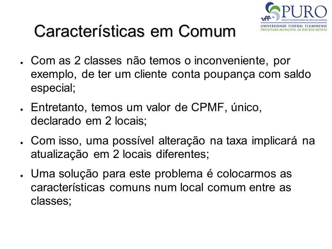 Características em Comum Com as 2 classes não temos o inconveniente, por exemplo, de ter um cliente conta poupança com saldo especial; Entretanto, tem