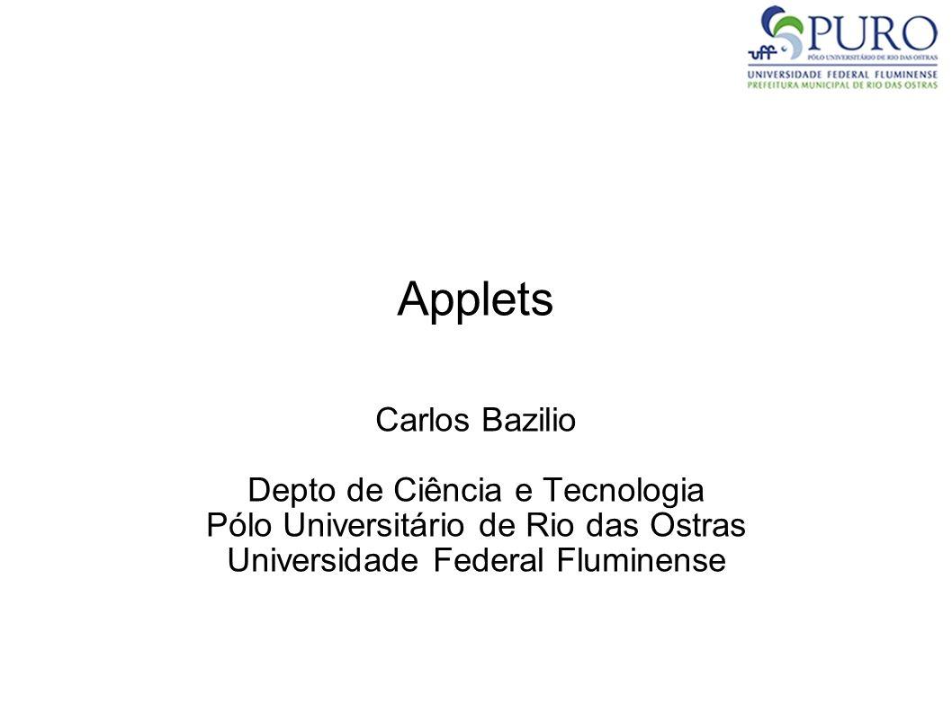 Applets Carlos Bazilio Depto de Ciência e Tecnologia Pólo Universitário de Rio das Ostras Universidade Federal Fluminense