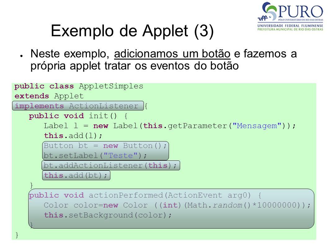 Exemplo de Applet (3) Neste exemplo, adicionamos um botão e fazemos a própria applet tratar os eventos do botão public class AppletSimples extends App