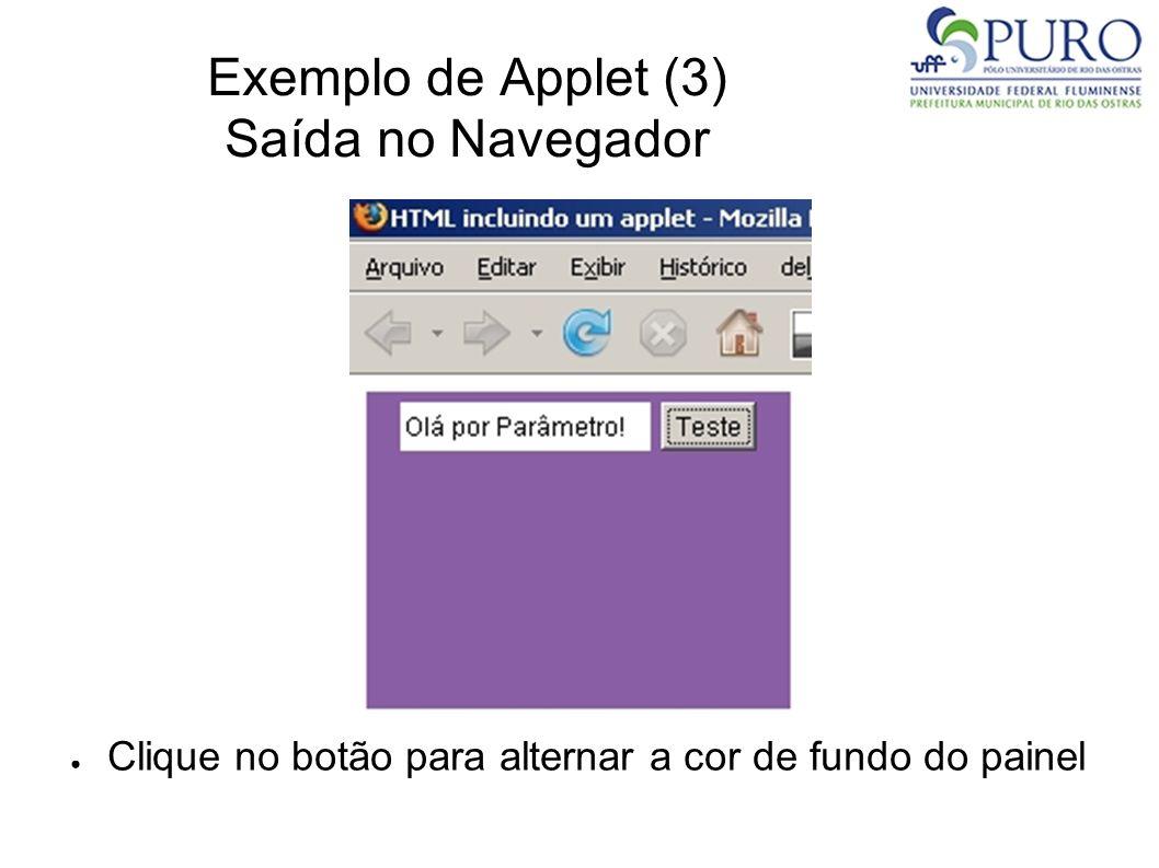 Exemplo de Applet (3) Saída no Navegador Clique no botão para alternar a cor de fundo do painel