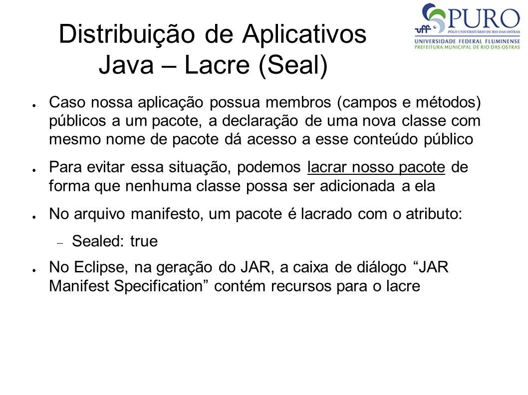 Distribuição de Aplicativos Java – Lacre (Seal) Caso nossa aplicação possua membros (campos e métodos) públicos a um pacote, a declaração de uma nova