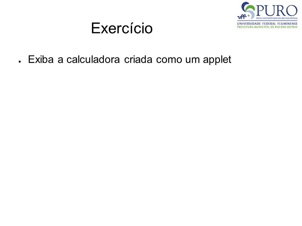 Exercício Exiba a calculadora criada como um applet