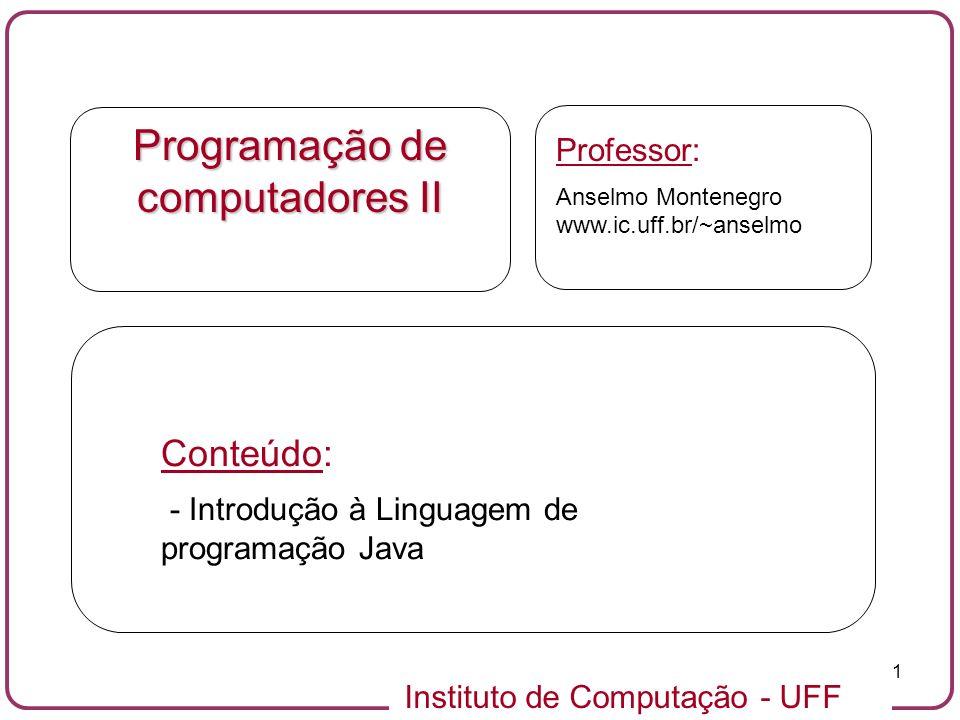 Instituto de Computação - UFF 1 Programação de computadores II Professor: Anselmo Montenegro www.ic.uff.br/~anselmo Conteúdo: - Introdução à Linguagem