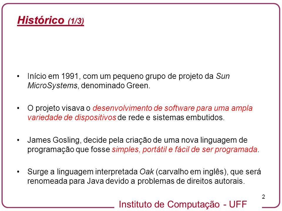 Instituto de Computação - UFF 2 Histórico (1/3) Início em 1991, com um pequeno grupo de projeto da Sun MicroSystems, denominado Green. O projeto visav
