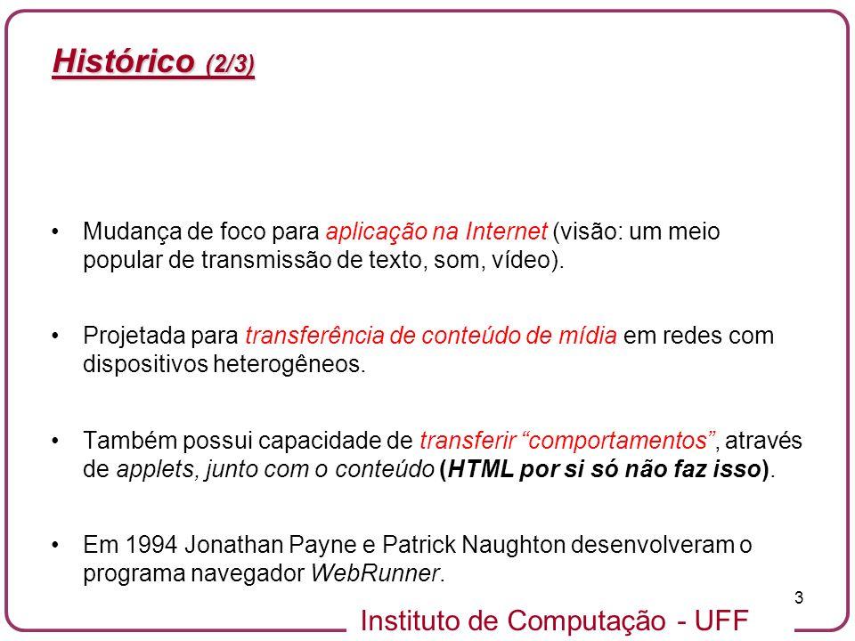 Instituto de Computação - UFF 3 Histórico (2/3) Mudança de foco para aplicação na Internet (visão: um meio popular de transmissão de texto, som, vídeo